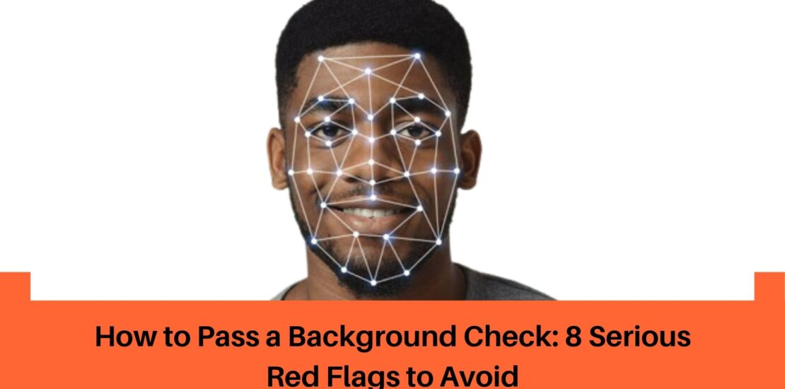 How to Pass a Background Check: 8 Serious Red Flags to Avoid