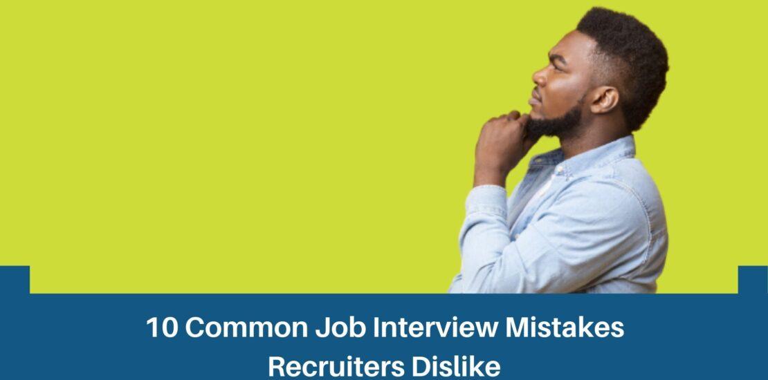 10 Common Job Interview Mistakes Recruiters Dislike