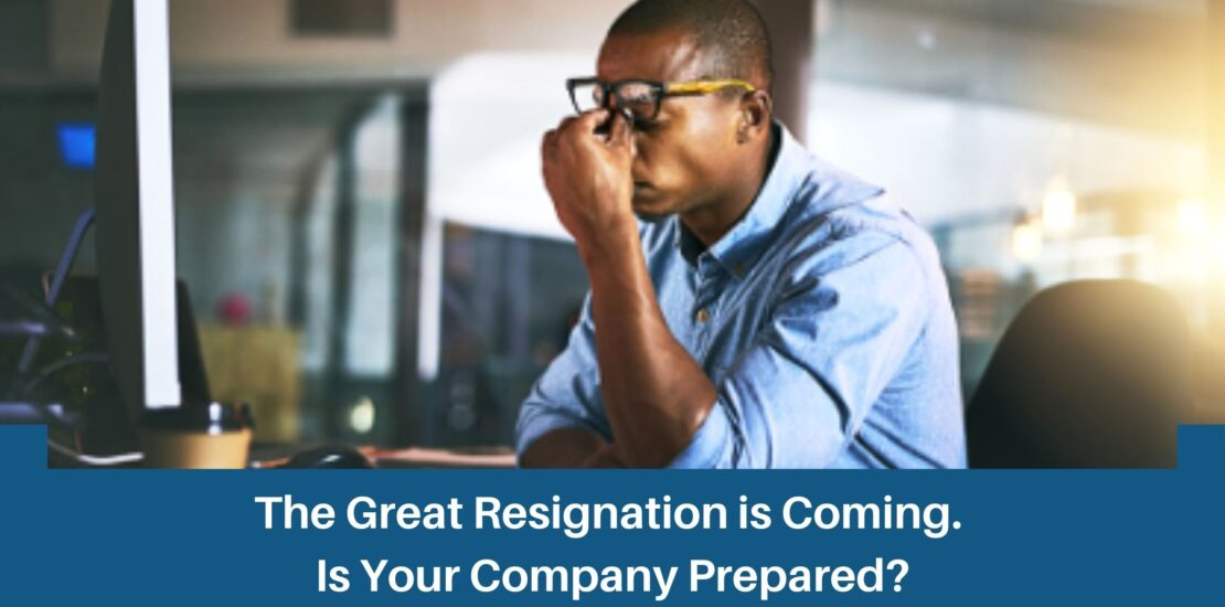 The Great Resignation is Coming. Is Your Company Prepared?