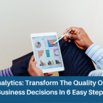 HR Analytics: Transform The Quality Of Your Business Decisions In 6 Easy Steps