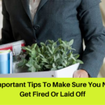 10 Important Tips To Make Sure You Never Get Fired Or Laid Off